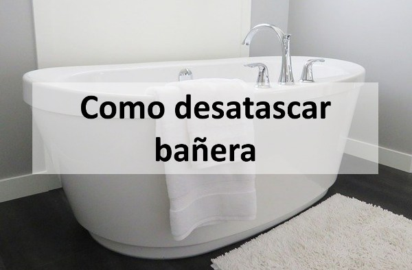 Como desatascar bañera