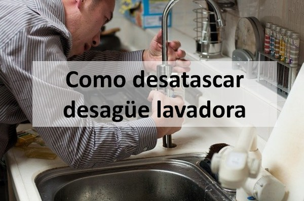 Como desatascar desagüe lavadora